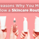 5 Reasons Why You Must Follow a Skincare Routine - Viviana Mall