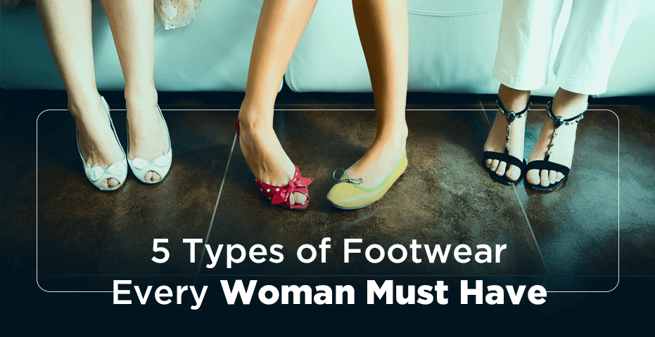 5 Types of Footwear Every Woman Must Have - Viviana Mall
